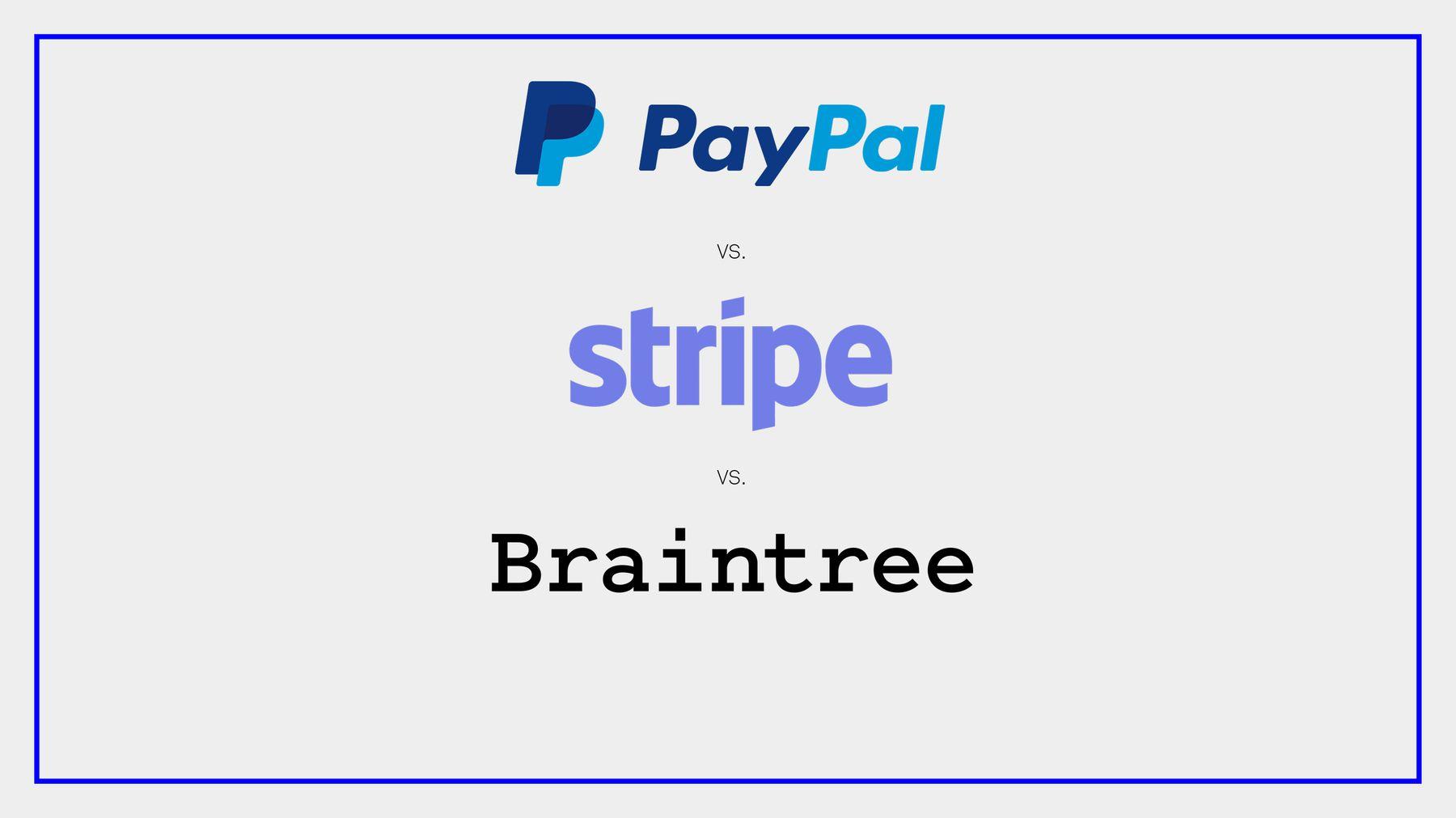 Payment Gateway Comparison: Paypal vs Stripe vs Braintree